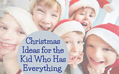 Christmas Ideas for the Kid Who Has Everything